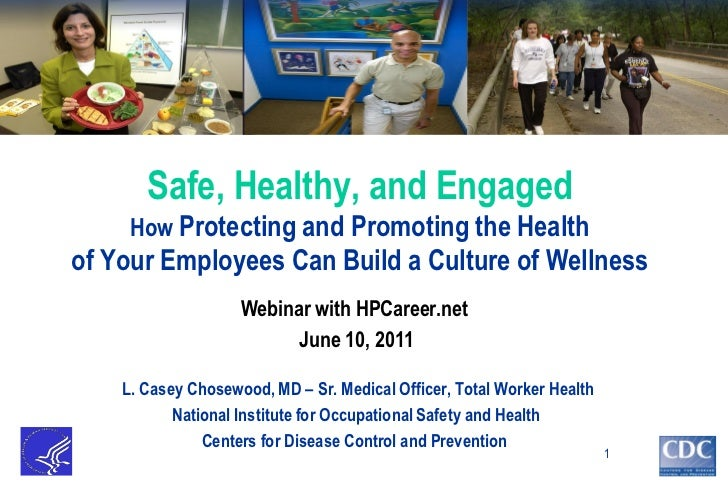 Safe, Healthy, and Engaged     How Protecting and Promoting the Healthof Your Employees Can Build a Culture of Wellness   ...