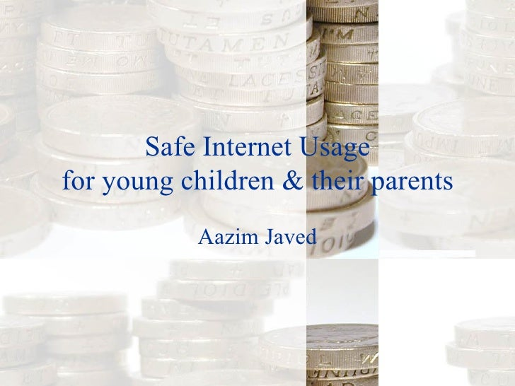 Safe Internet Usage for young children & their parents Aazim Javed