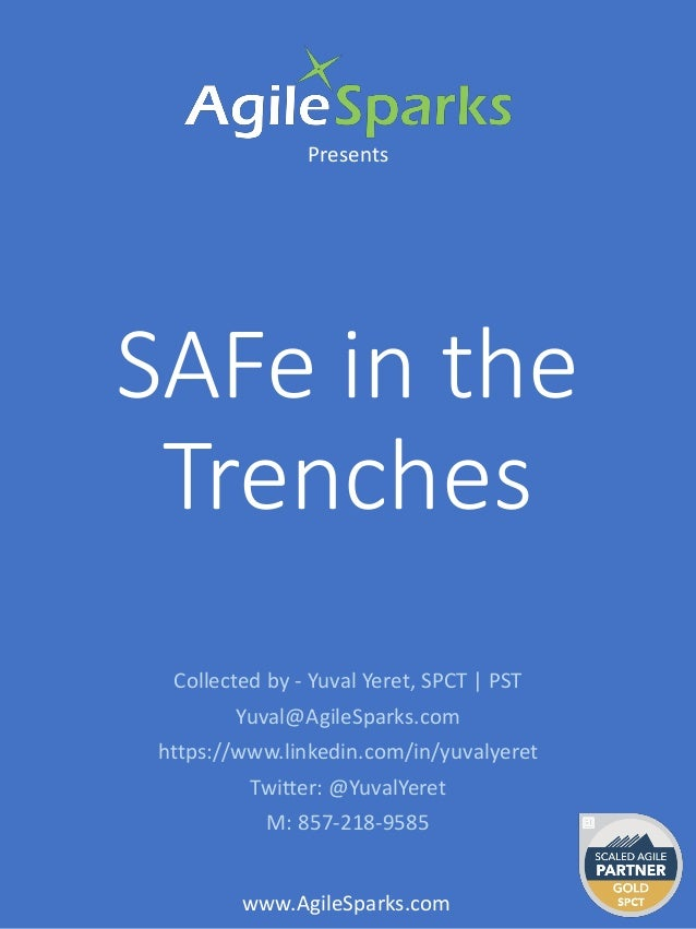 SAFe in the Trenches Presents www.AgileSparks.com Collected by - Yuval Yeret, SPCT | PST Yuval@AgileSparks.com https://www...