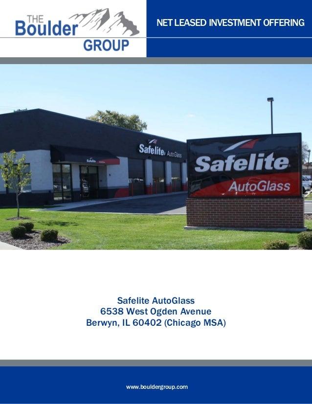 NET LEASED INVESTMENT OFFERING  Safelite AutoGlass 6538 West Ogden Avenue Berwyn, IL 60402 (Chicago MSA)  www.bouldergroup...