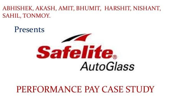 Superb Safelite Auto Glass Performance Pay Case A. ABHISHEK, AKASH, AMIT, BHUMIT,  HARSHIT, NISHANT, SAHIL, TONMOY. Nice Ideas