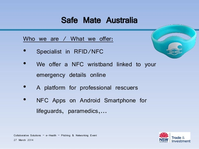 Safe Mate Australia Who we are / What we offer: • Specialist in RFID/NFC • We offer a NFC wristband linked to your emergen...