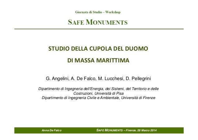 Anna De Falco SAFE MONUMENTS – Firenze, 28 Marzo 2014 STUDIO DELLA CUPOLA DEL DUOMO DI MASSA MARITTIMA G. Angelini, A. De ...