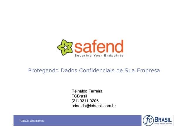 Protegendo Dados Confidenciais de Sua Empresa                        Reinaldo Ferreira                        FCBrasil    ...