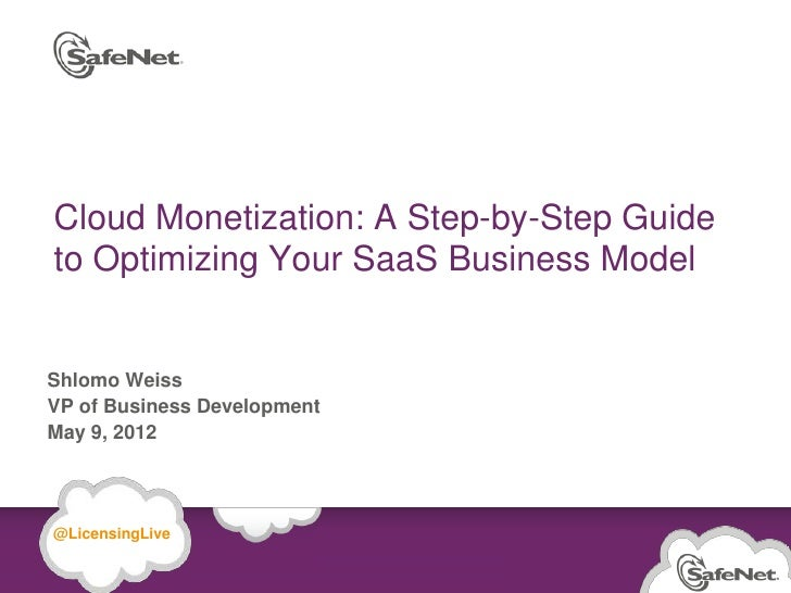 Cloud Monetization: A Step-by-Step Guide   to Optimizing Your SaaS Business Model Shlomo Weiss VP of Business Development ...