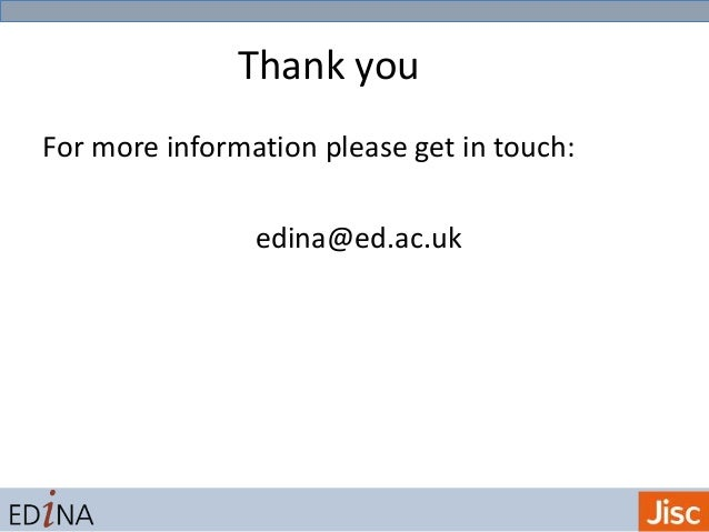 Thank you For more information please get in touch: edina@ed.ac.uk