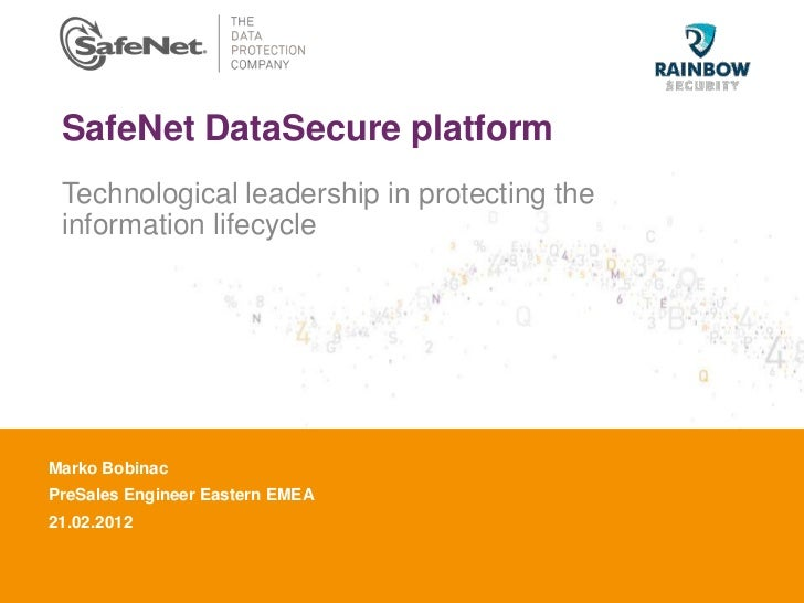 SafeNet DataSecure platform Technological leadership in protecting the information lifecycleMarko BobinacInsert Your NameP...