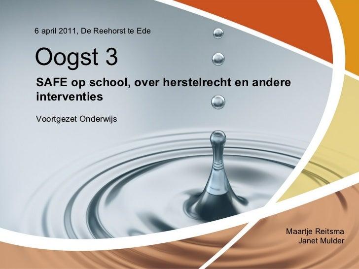 6 april 2011, De Reehorst te EdeOogst 3SAFE op school, over herstelrecht en andereinterventiesVoortgezet Onderwijs        ...