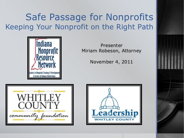 Safe Passage for NonprofitsKeeping Your Nonprofit on the Right Path                            Presenter                  ...