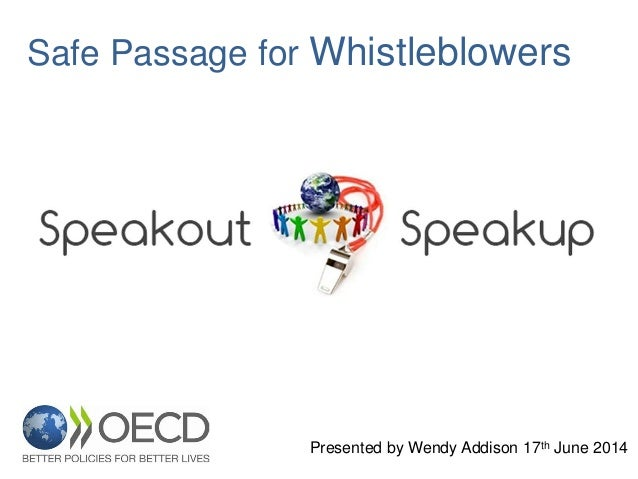 Presented by Wendy Addison 17th June 2014 Safe Passage for Whistleblowers
