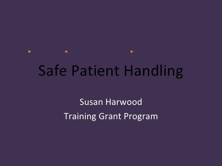 Safe Patient Handling       Susan Harwood   Training Grant Program
