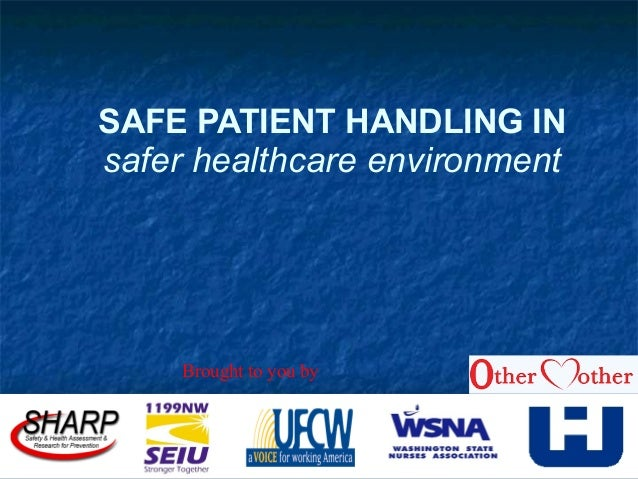 SAFE PATIENT HANDLING IN safer healthcare environment Brought to you by