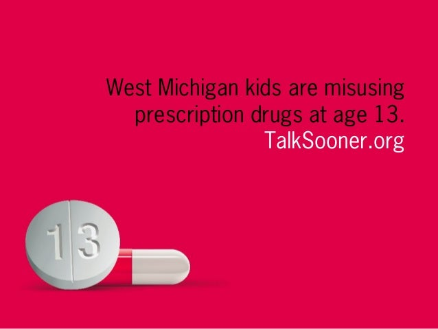 West Michigan kids are misusingprescription drugs at age 13.TalkSooner.org