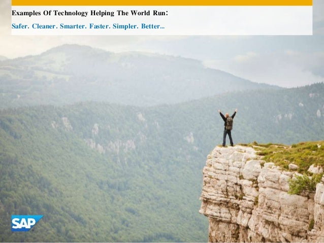 Examples Of Technology Helping The World Run:  Safer. Cleaner. Smarter. Faster. Simpler. Better…