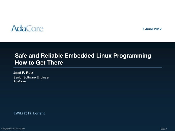 7 June 2012             Safe and Reliable Embedded Linux Programming             How to Get There            José F. Ruiz ...
