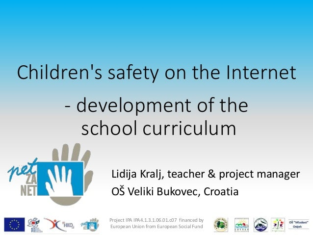Children's safety on the Internet - development of the school curriculum Lidija Kralj, teacher & project manager OŠ Veliki...