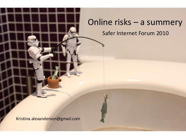 Online risks – a summery Kristina.alexanderson@gmail.com Safer Internet Forum 2010