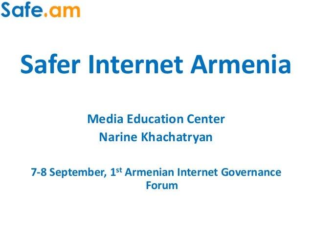 Safer Internet Armenia Media Education Center Narine Khachatryan 7-8 September, 1st Armenian Internet Governance Forum