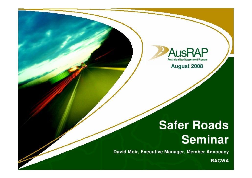 August 2008                       Safer Roads                       Seminar David Moir, Executive Manager, Member Advocacy...