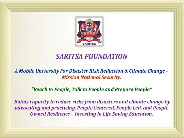 "SARITSA FOUNDATION A Mobile University For Disaster Risk Reduction & Climate Change – Mission National Security. ""Reach to..."