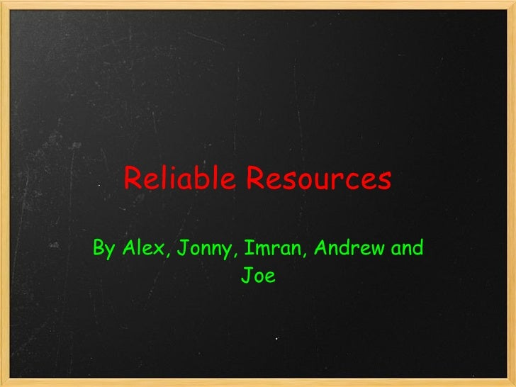 Reliable Resources By Alex, Jonny, Imran, Andrew and Joe