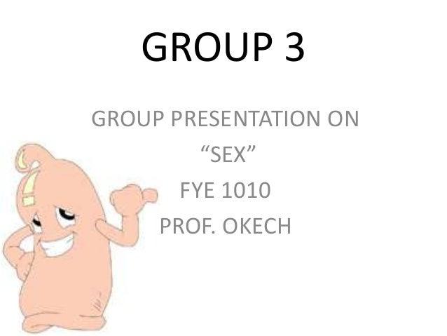 "GROUP 3GROUP PRESENTATION ON         ""SEX""       FYE 1010     PROF. OKECH"