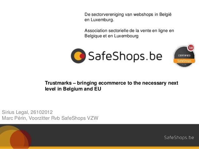 Sirius Legal, 26102012Marc Périn, Voorzitter Rvb SafeShops VZWDe sectorvereniging van webshops in Belgiëen Luxemburg.Assoc...