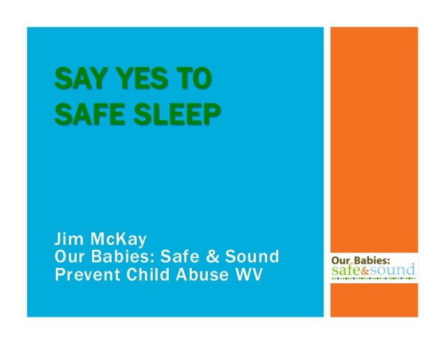 Jim McKay Our Babies: Safe & Sound Prevent Child Abuse WV SAY YES TO SAFE SLEEP