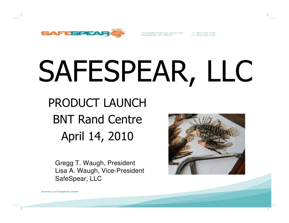 SAFESPEAR, LLC PRODUCT LAUNCH  BNT Rand Centre   April 14, 2010   Gregg T. Waugh, President  Lisa A. Waugh, Vice-President...
