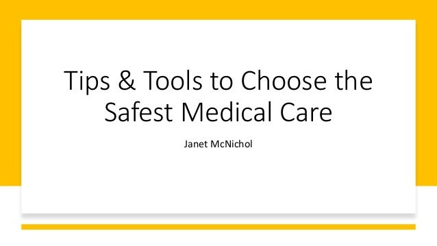 Tips & Tools to Choose the Safest Medical Care Janet McNichol
