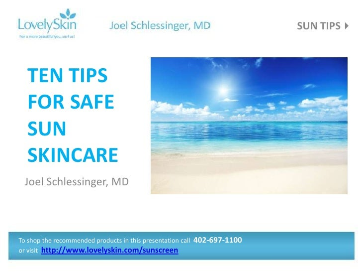 SUN TIPS   TEN TIPS   FOR SAFE   SUN   SKINCARE  Joel Schlessinger, MDTo shop the recommended products in this presentati...