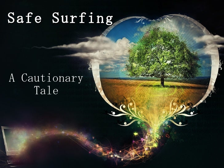 Safe Surfing A Cautionary Tale