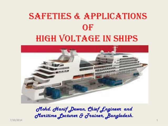 Safeties & applications of High voltage in Ships Mohd. Hanif Dewan, Chief Engineer and Maritime Lecturer & Trainer, Bangla...