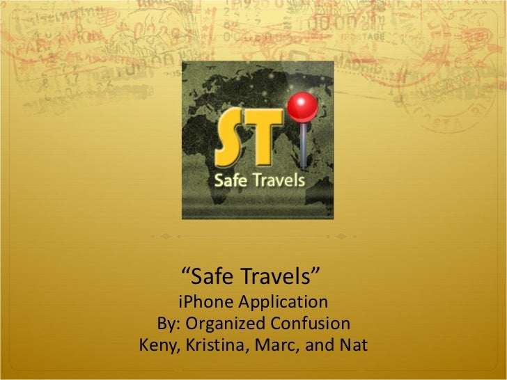 """"""" Safe Travels""""  iPhone Application By: Organized Confusion Keny, Kristina, Marc, and Nat"""