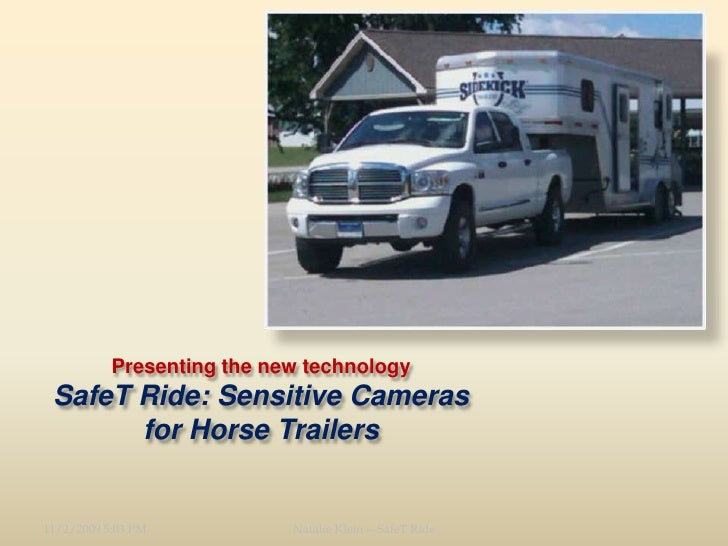 Presenting the new technologySafeT Ride: Sensitive Cameras for Horse Trailers<br />11/2/09 11:56<br />Natalie Klein -- Saf...