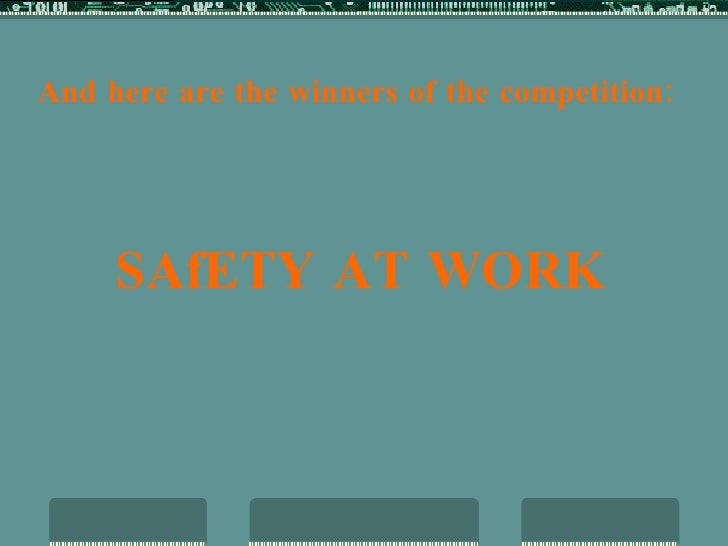 And here are the winners of the competition: SAfETY AT WORK