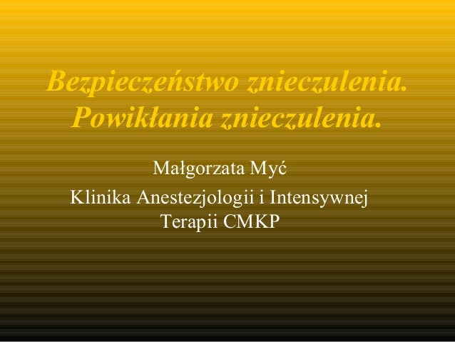 Bezpieczeństwo znieczulenia. Powikłania znieczulenia. Małgorzata Myć Klinika Anestezjologii i Intensywnej Terapii CMKP