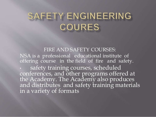 FIRE AND SAFETY COURSES: NSA is a professional educational institute of offering course in the field of fire and safety. •...