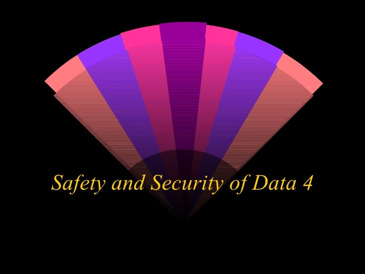 Safety and Security of Data 4