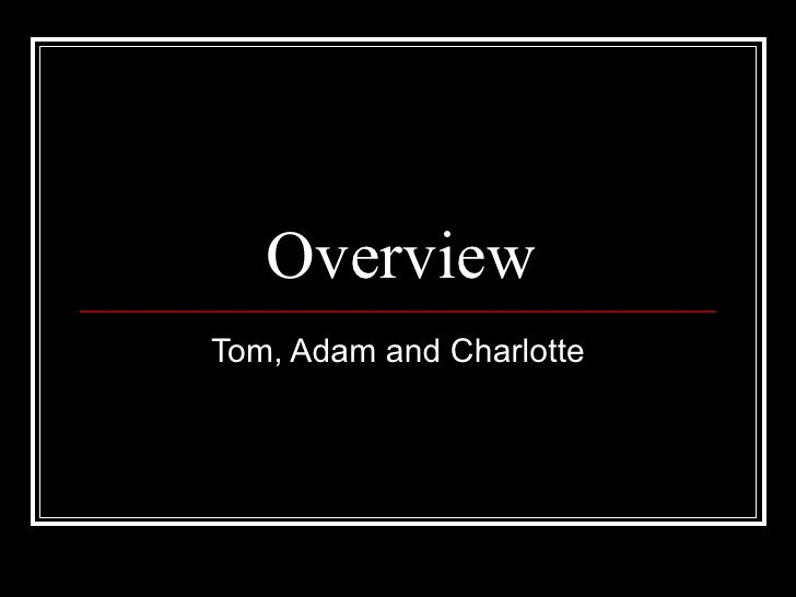 Overview Tom, Adam and Charlotte