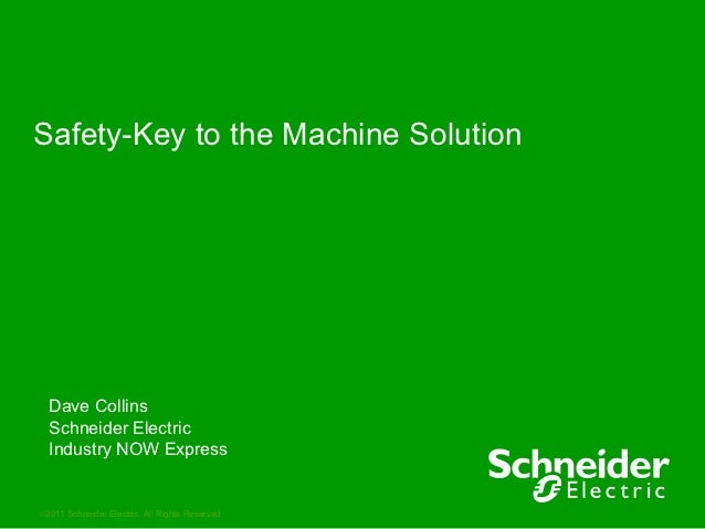 Safety-Key to the Machine Solution  Dave Collins  Schneider Electric  Industry NOW Express2011 Schneider Electric. All Ri...