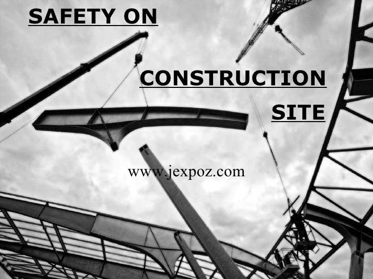 SAFETY ON www.jexpoz.com CONSTRUCTION SITE
