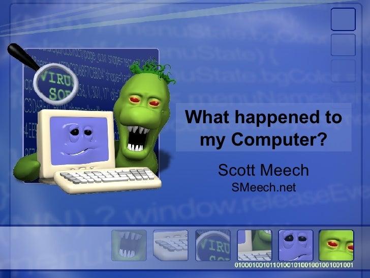 What happened to my Computer? Scott Meech SMeech.net