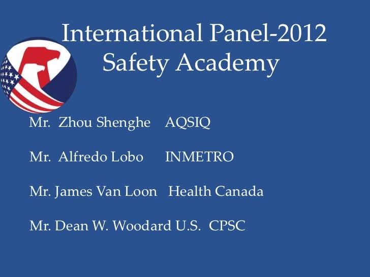 International Panel-2012•           Safety Academy    Mr. Zhou Shenghe AQSIQ    Mr. Alfredo Lobo   INMETRO    Mr. James Va...