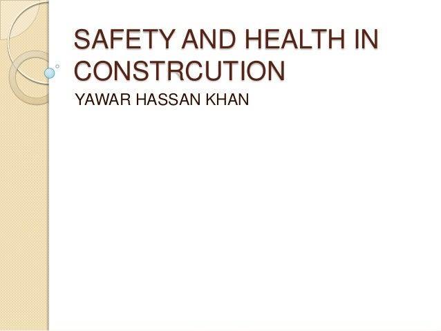 SAFETY AND HEALTH INCONSTRCUTIONYAWAR HASSAN KHAN
