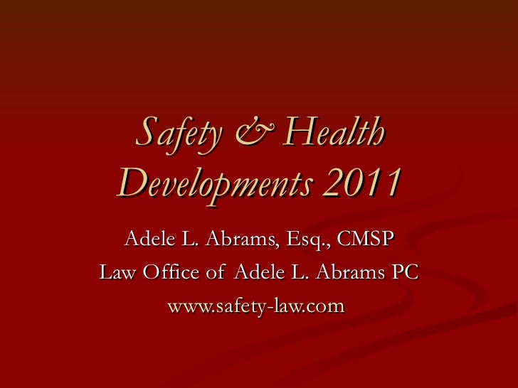 Safety & Health Developments 2011 Adele L. Abrams, Esq., CMSP Law Office of Adele L. Abrams PC www.safety-law.com