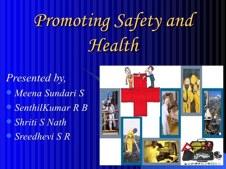 Promoting Safety and Health <ul><li>Presented by, </li></ul><ul><li>Meena Sundari S </li></ul><ul><li>SenthilKumar R B </l...