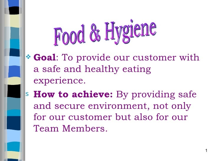 <ul><li>Goal : To provide our customer with a safe and healthy eating experience. </li></ul><ul><li>How to achieve:  By pr...