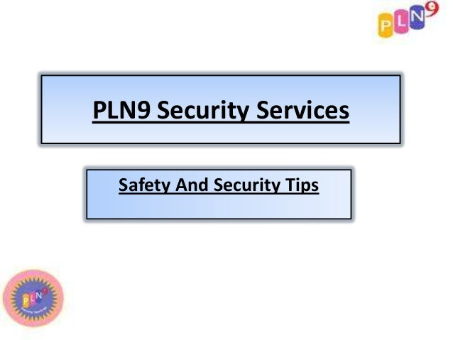 PLN9 Security ServicesSafety And Security Tips