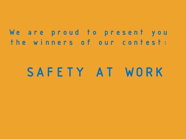 We are proud to present you the winners of our contest:     SAFETY AT WORK